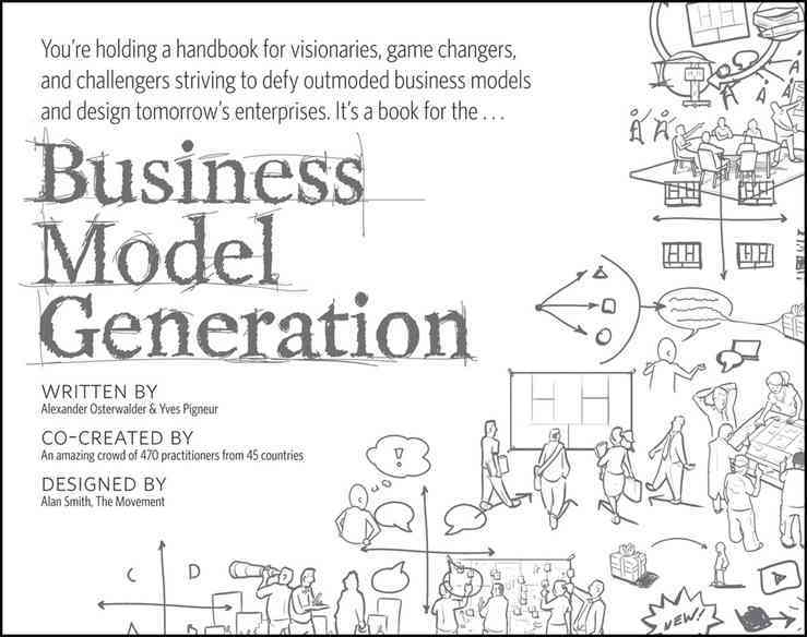Business Model Generation By Osterwalder, Alexander/ Pigneur, Yves/ Smith, Alan (ILT)/ Clark, Tim (EDT)